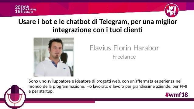 Usare i bot e le chatbot di Telegram, per una miglior integrazione con i tuoi client Flavius Florin Harabor Freelance Sono...