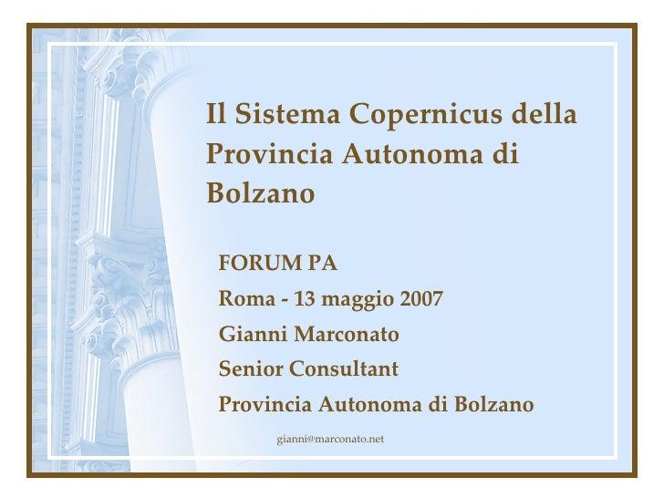 Il Sistema Copernicus della Provincia Autonoma di Bolzano FORUM PA Roma - 13 maggio 2007 Gianni Marconato Senior Consultan...