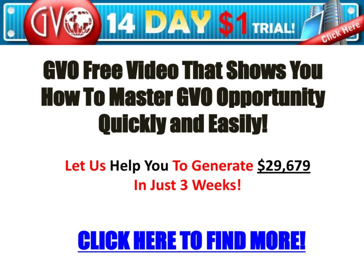 GVO Free Video That Shows You How To Master GVO Opportunity Quickly and Easily!<br />Let Us Help You To Generate $29,679<b...