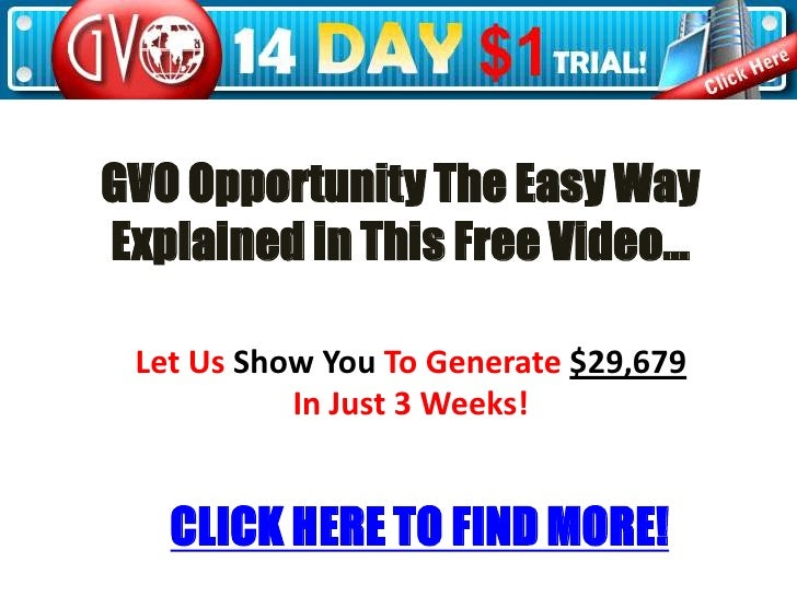GVO Opportunity The Easy Way Explained in This Free Video…<br />Let Us Show You To Generate $29,679<br />In Just 3 Weeks!<...