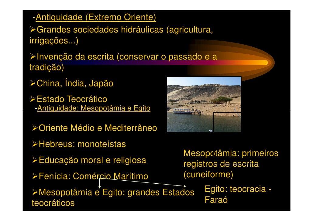 -Antiguidade (Extremo Oriente)   Grandes sociedades hidráulicas (agricultura,irrigações...)  Invenção da escrita (conserva...