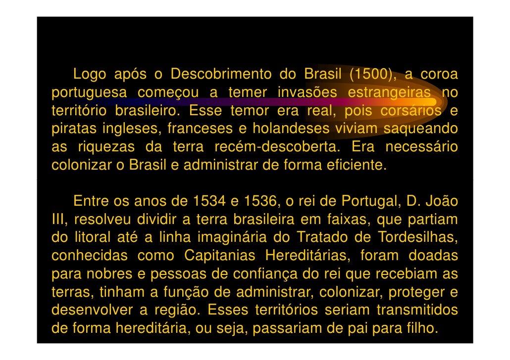 Logo após o Descobrimento do Brasil (1500), a coroaportuguesa começou a temer invasões estrangeiras noterritório brasileir...