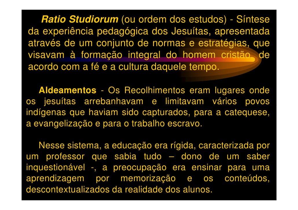 Ratio Studiorum (ou ordem dos estudos) - Sínteseda experiência pedagógica dos Jesuítas, apresentadaatravés de um conjunto ...