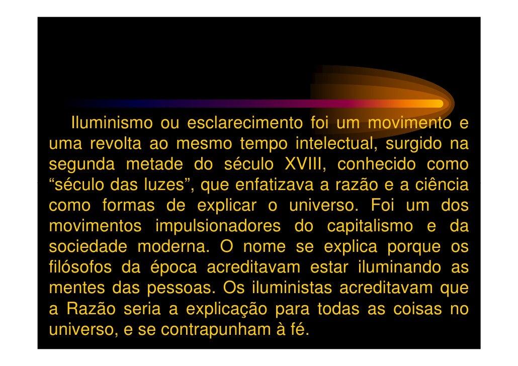 Iluminismo ou esclarecimento foi um movimento euma revolta ao mesmo tempo intelectual, surgido nasegunda metade do século ...