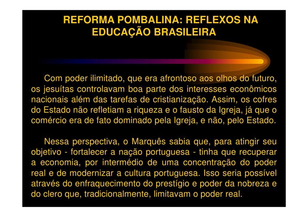 REFORMA POMBALINA: REFLEXOS NA            EDUCAÇÃO BRASILEIRA   Com poder ilimitado, que era afrontoso aos olhos do futuro...
