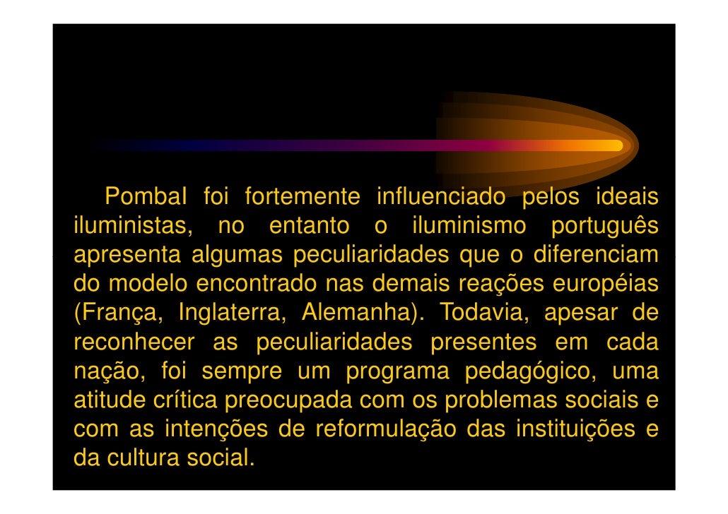 PombaI foi fortemente influenciado pelos ideaisiluministas, no entanto o iluminismo portuguêsapresenta algumas peculiarida...