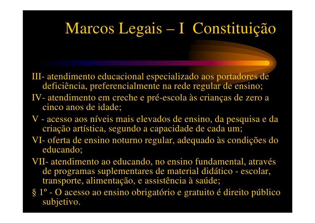 Marcos Legais – I Constituição§ 2º - O não oferecimento do ensino obrigatório pelo Poder Público, ou    sua oferta irregul...