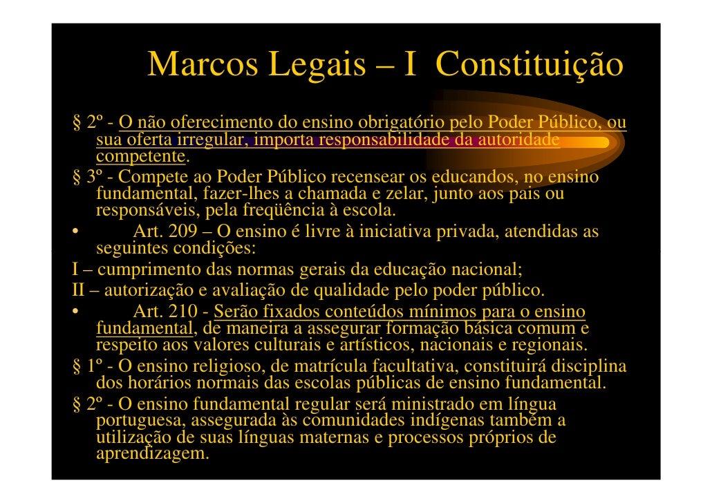Marcos Legais – I Constituição•  Art. 211 - A União, os Estados, o Distrito Federal e os Municípios   organizarão em regim...