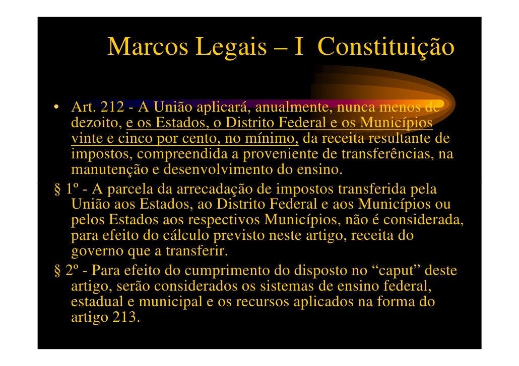 Marcos Legais – I Constituição§ 3° - A distribuição dos recursos públicos assegurará prioridade ao   atendimento das neces...