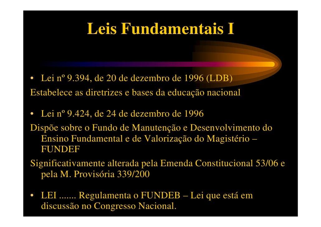 Leis Fundamentais II• Lei Nº 9.766 de 18 de dezembro de 1998Dispõe sobre o Salário-Educação e estabelece a  redistribuição...