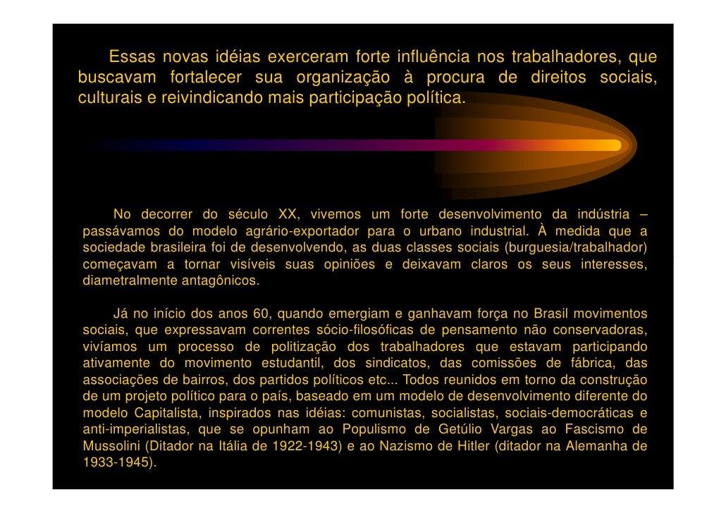 No Cenário Nacional - Em meio à crise política que se arrastava,desde a renúncia de Jânio Quadros, em 1961, assume o vice,...