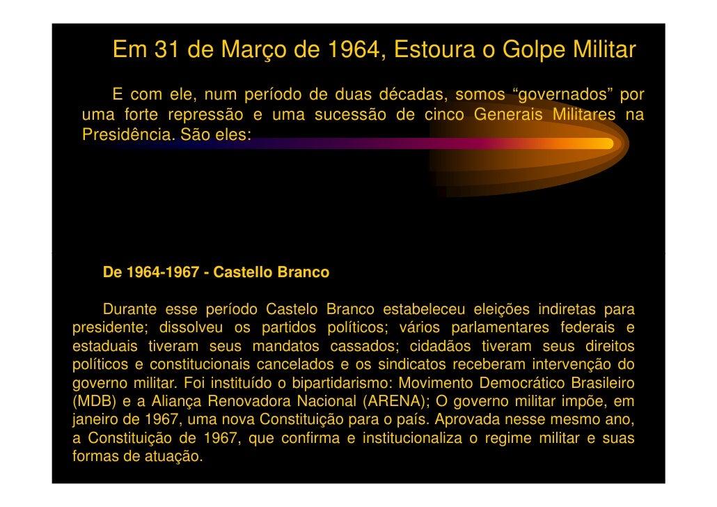 De 1967-1969 - Governo Costa e Silva    Essa fase do governo militar tinha à frente o General Costa e Silva quesucedeu a C...