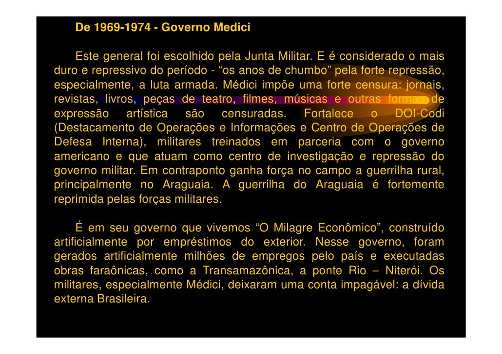 De 1974-1979 - Governo Geisel    É neste governo que se inicia a lenta transição rumo à democracia, nomomento em que se vi...