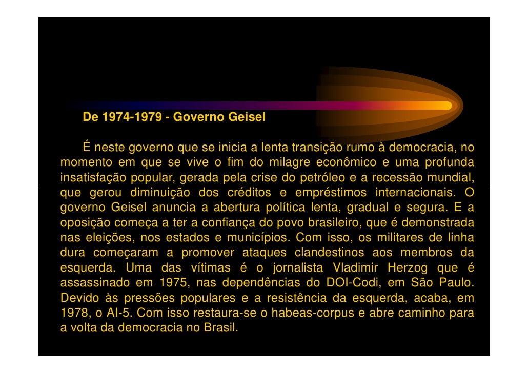 De 1979-1985 - Governo Figueiredo     Começa a acelerar o processo de redemocratização, com a criaçãoda Lei da Anistia e c...