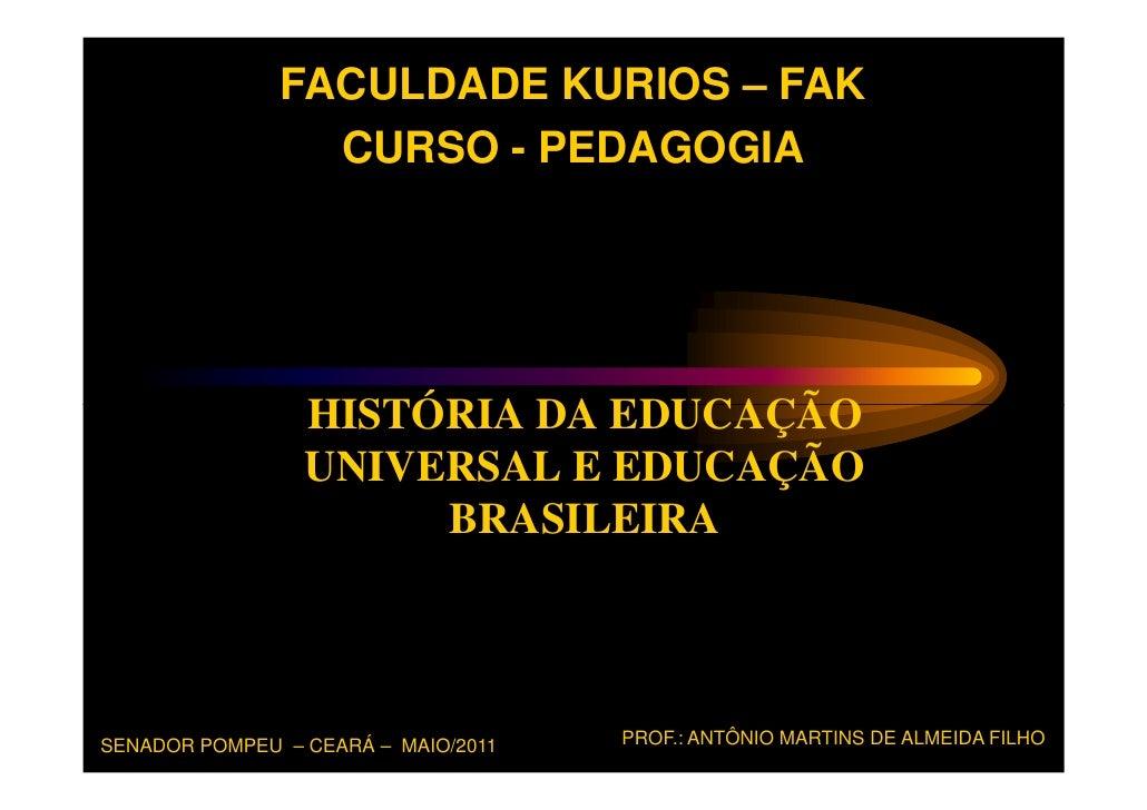 FACULDADE KURIOS – FAK                 CURSO - PEDAGOGIA                 HISTÓRIA DA EDUCAÇÃO                 UNIVERSAL E ...
