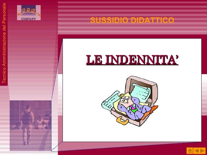 <ul><li>LE INDENNITA' </li></ul>SUSSIDIO DIDATTICO Tecnico Amministrazione del Personale
