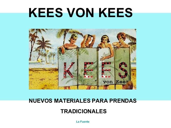 KEES VON KEES NUEVOS MATERIALES PARA PRENDAS  TRADICIONALES La Fuente