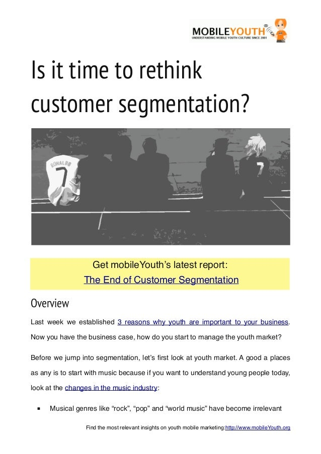 Is it time to rethinkcustomer segmentation?OverviewLast week we established 3 reasons why youth are important to your busi...