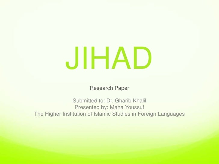 JIHAD                      Research Paper                Submitted to: Dr. Gharib Khalil                 Presented by: Mah...