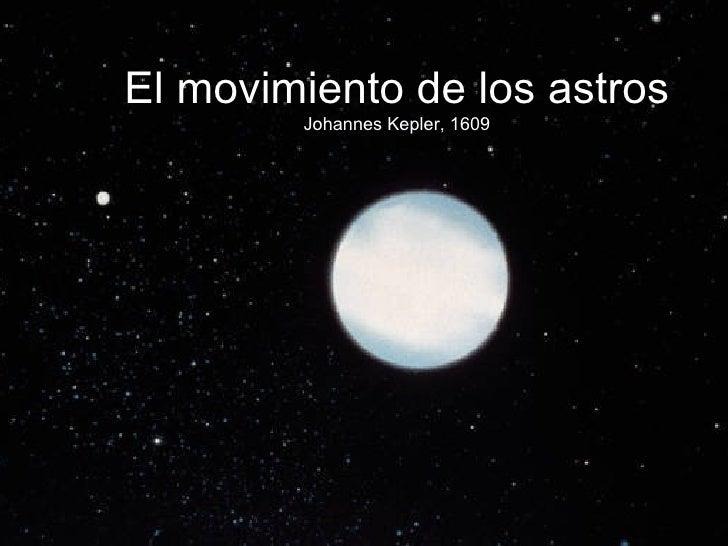 El movimiento de los astros Johannes Kepler, 1609