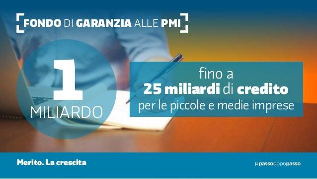 Fondo di garanzia alle PMI 1miliardo fino a 25 miliardi di credito per le piccole e medie imprese Merito. La crescita