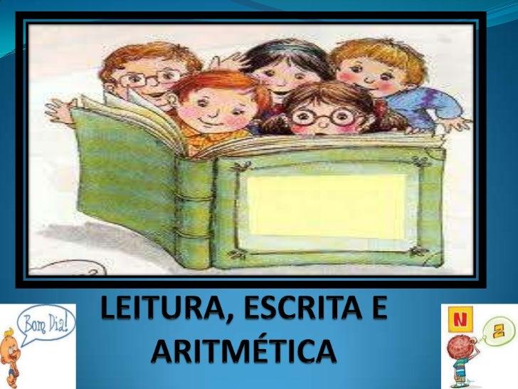 LEITURA, ESCRITA E ARITMÉTICA<br />
