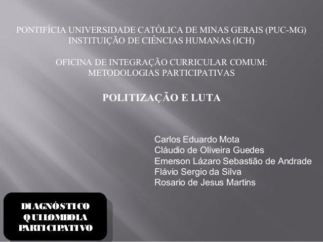 DIAGNÓSTICO QUILOMBOLA PARTICIPATIVO DIAGNÓSTICO QUILOMBOLA PARTICIPATIVO PONTIFÍCIA UNIVERSIDADE CATÓLICA DE MINAS GERAIS...
