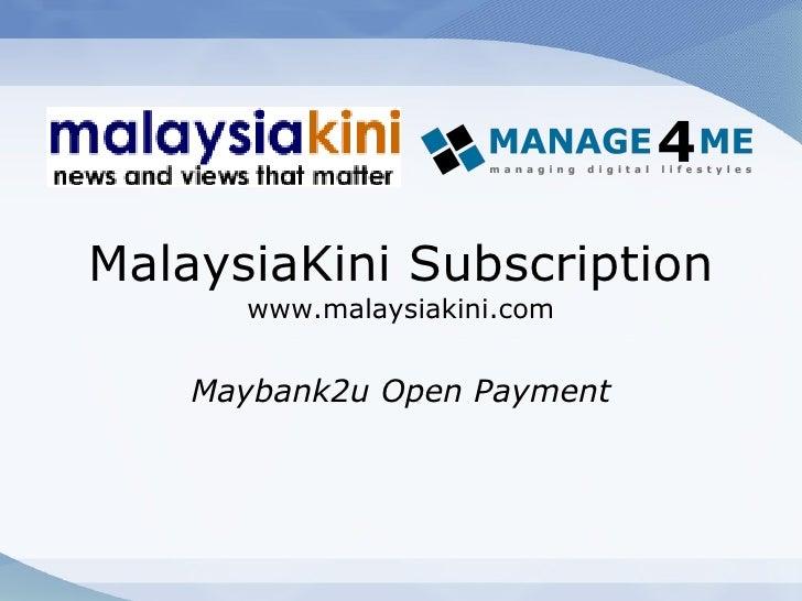 MalaysiaKini Subscription www.malaysiakini.com Maybank2u Open Payment