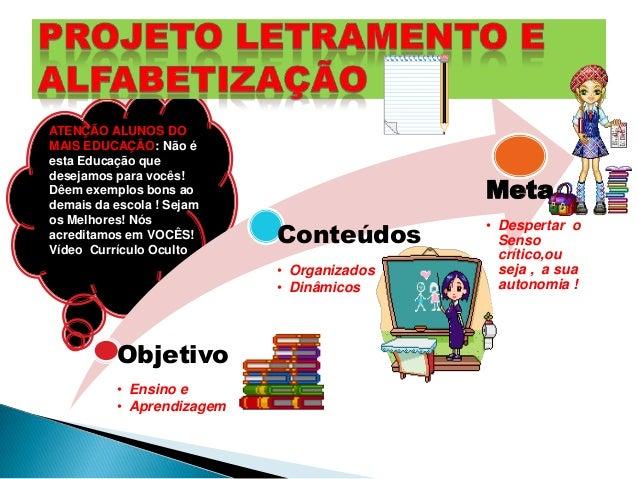 Objetivo• Ensino e• AprendizagemConteúdos• Organizados• DinâmicosMeta• Despertar oSensocrítico,ouseja , a suaautonomia !AT...