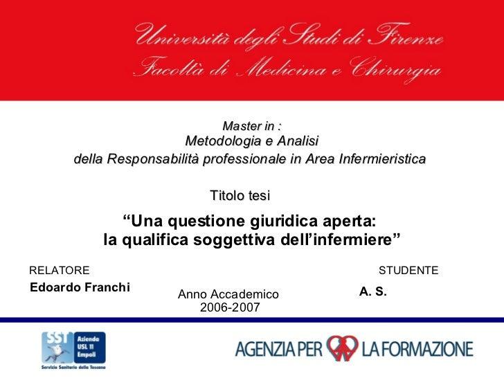 Master in : Metodologia e Analisi  della Responsabilità professionale in Area Infermieristica   Anno Accademico  Titolo te...