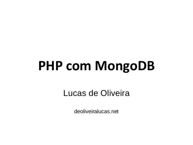 PHP com MongoDB Lucas de Oliveira deoliveiralucas.net