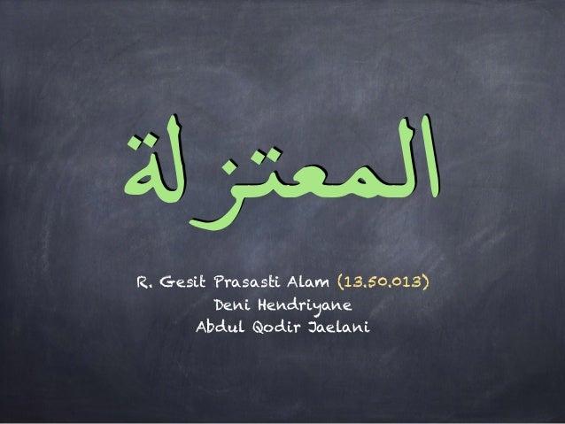 !اﻟﻤﻌﺘﺰ R. Gesit Prasasti Alam (13.50.013) Deni Hendriyane Abdul Qodir Jaelani