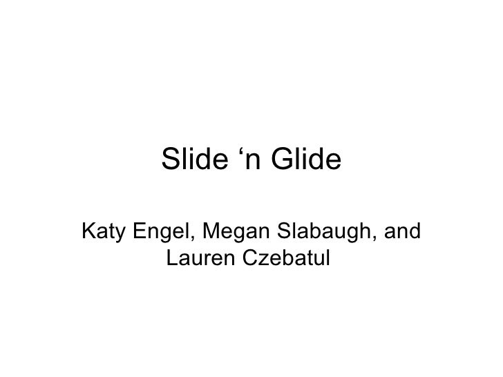 Slide 'n Glide Katy Engel, Megan Slabaugh, and Lauren Czebatul