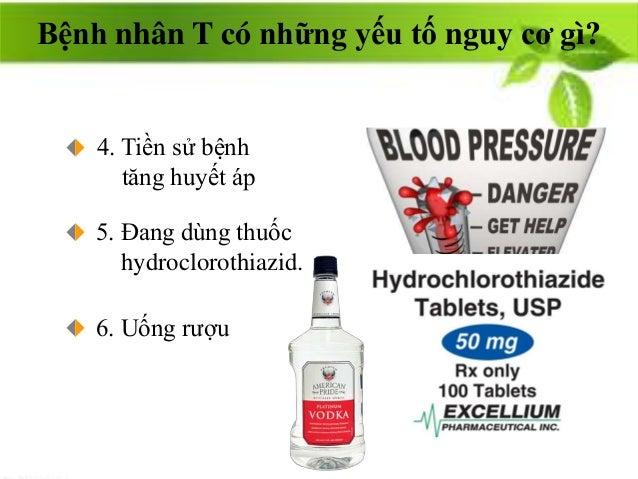 4. Tiền sử bệnh tăng huyết áp 5. Đang dùng thuốc hydroclorothiazid. 6. Uống rượu Bệnh nhân T có những yếu tố nguy cơ gì?