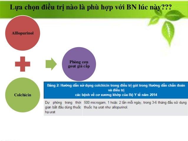 Alllopurinol Colchicin Phòng cơn gout giả cấp Lựa chọn điều trị nào là phù hợp với BN lúc này???