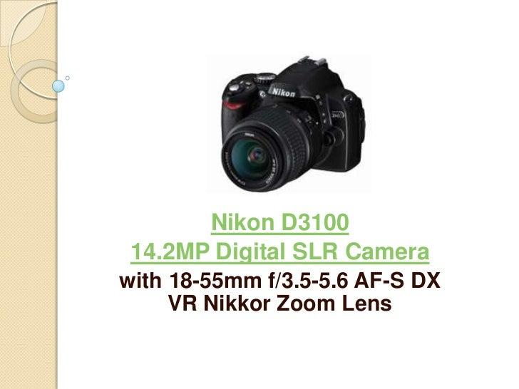 Nikon D3100 14.2MP Digital SLR Camerawith 18-55mm f/3.5-5.6 AF-S DX     VR Nikkor Zoom Lens