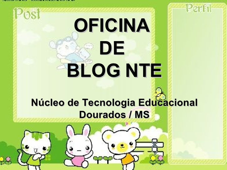 OFICINA          DE       BLOG NTE Núcleo de Tecnologia Educacional          Dourados / MS