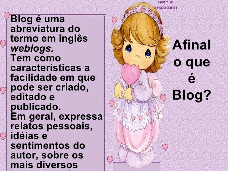 Blog é uma abreviatura do termo em inglês                      Afinal weblogs. Tem como             o que características ...
