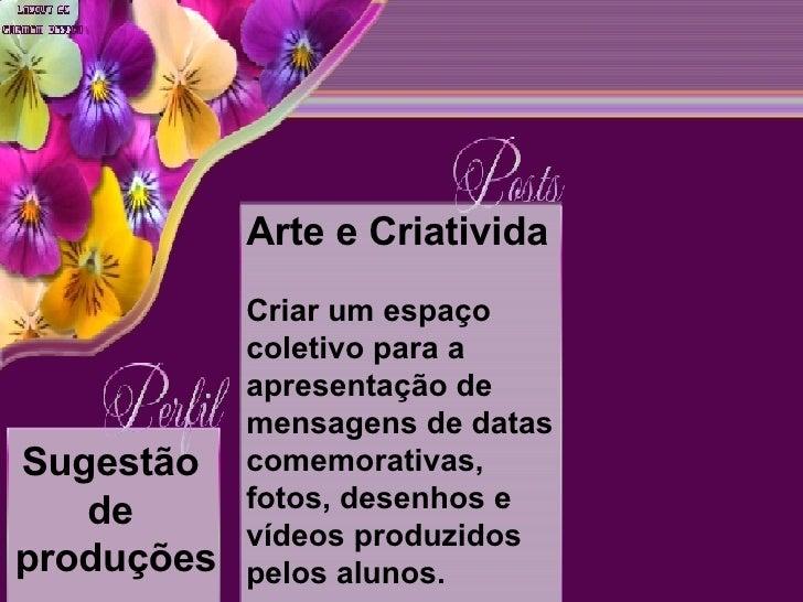 Arte e Criativida             Criar um espaço             coletivo para a             apresentação de             mensagen...
