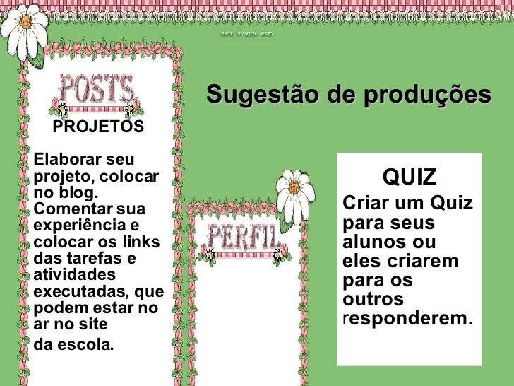 Sugestão de produções   PROJETOS Elaborar seu                                QUIZ projeto, colocar no blog.               ...