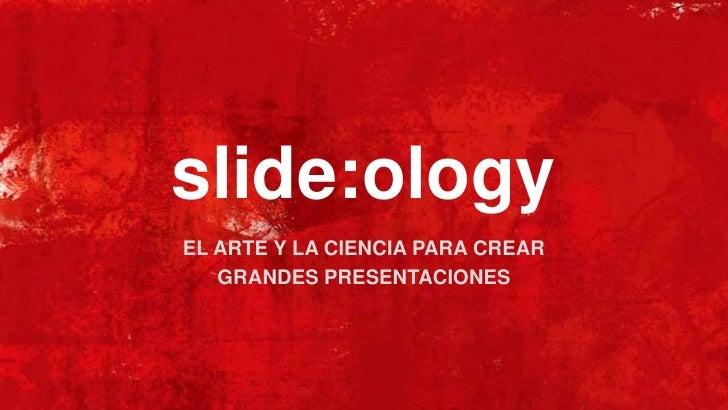 slide:ology<br />EL ARTE Y LA CIENCIA PARA CREAR <br />GRANDES PRESENTACIONES<br />