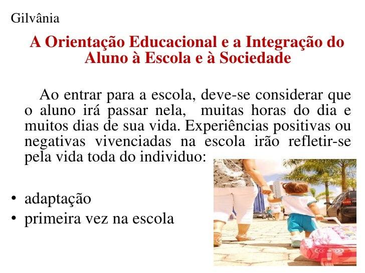 Gilvânia   A Orientação Educacional e a Integração do          Aluno à Escola e à Sociedade    Ao entrar para a escola, de...