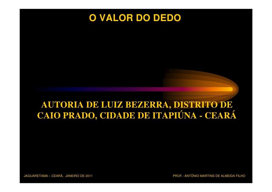 O VALOR DO DEDO       AUTORIA DE LUIZ BEZERRA, DISTRITO DE      CAIO PRADO, CIDADE DE ITAPIÚNA - CEARÁJAGUARETAMA – CEARÁ,...