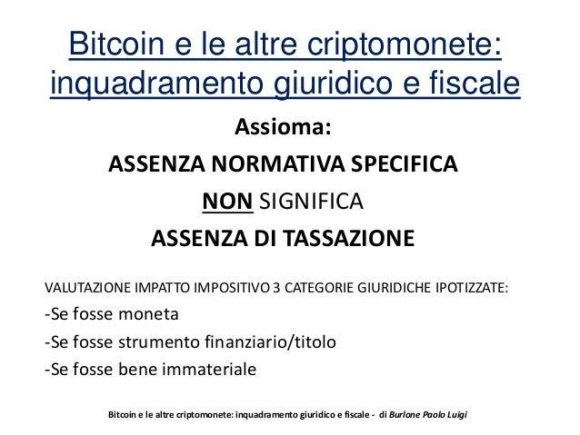 Bitcoin e le altre criptomonete: inquadramento giuridico e fiscale  Assioma:  ASSENZA NORMATIVA SPECIFICA  NON SIGNIFICA  ...