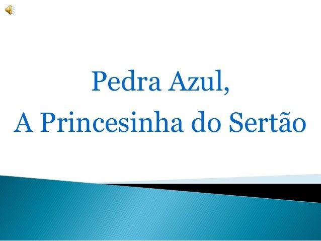 Pedra Azul, A Princesinha do Sertão
