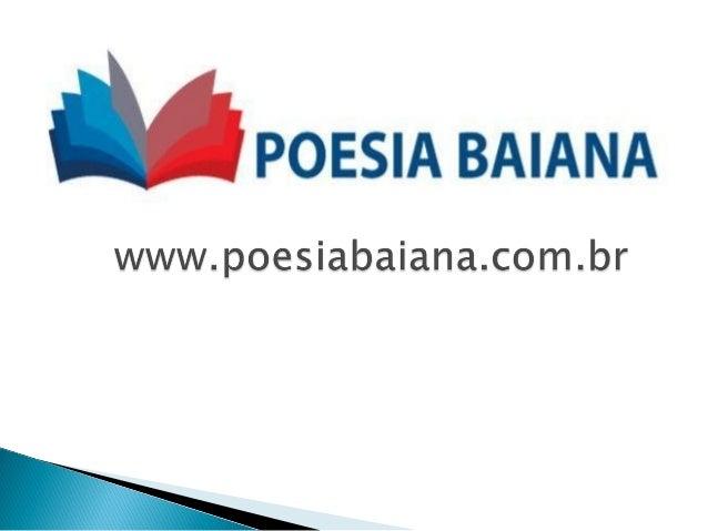  O Site Poesia Baiana é um site jornalístico  Como surgiu a idéia do site? Objetivos:  Visibilidade à poesia baiana;  ...