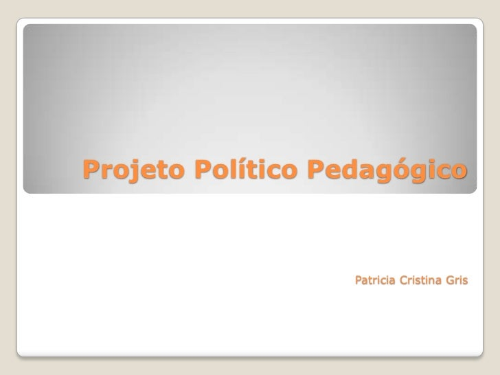 Projeto Político Pedagógico                   Patricia Cristina Gris