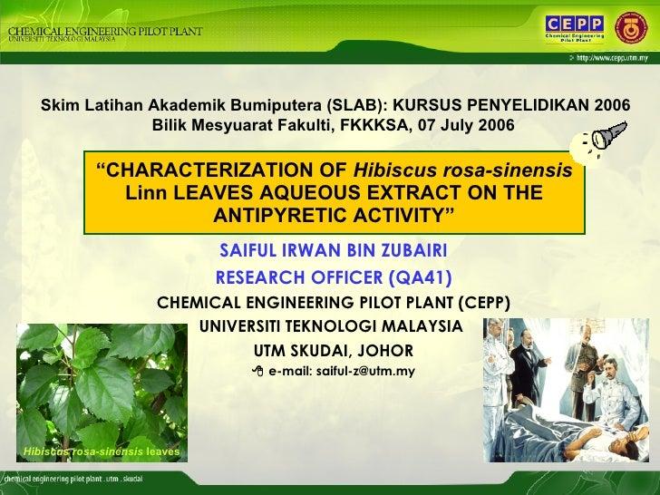""" CHARACTERIZATION OF  Hibiscus rosa-sinensis  Linn LEAVES AQUEOUS EXTRACT ON THE ANTIPYRETIC ACTIVITY"" SAIFUL IRWAN BIN Z..."