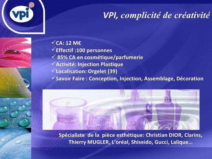 <ul><li>VPI,  complicité de créativité </li></ul><ul><li>CA: 12 M€  </li></ul><ul><li>Effectif :100 personnes </li></ul><u...