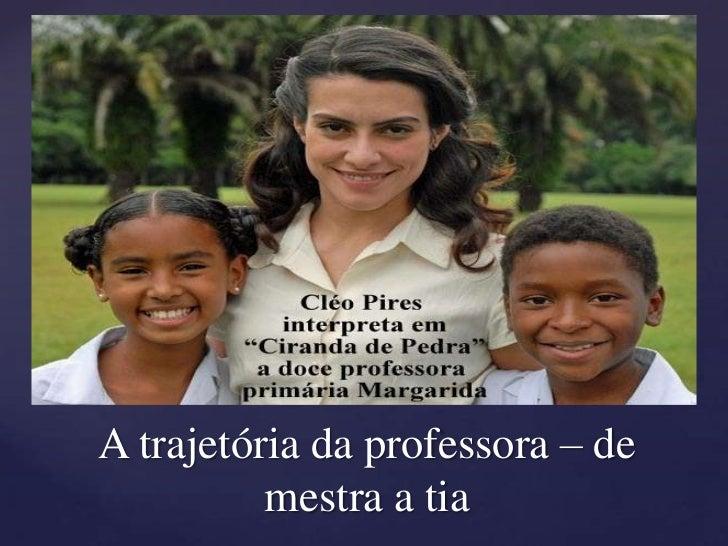 A trajetória da professora – de          mestra a tia